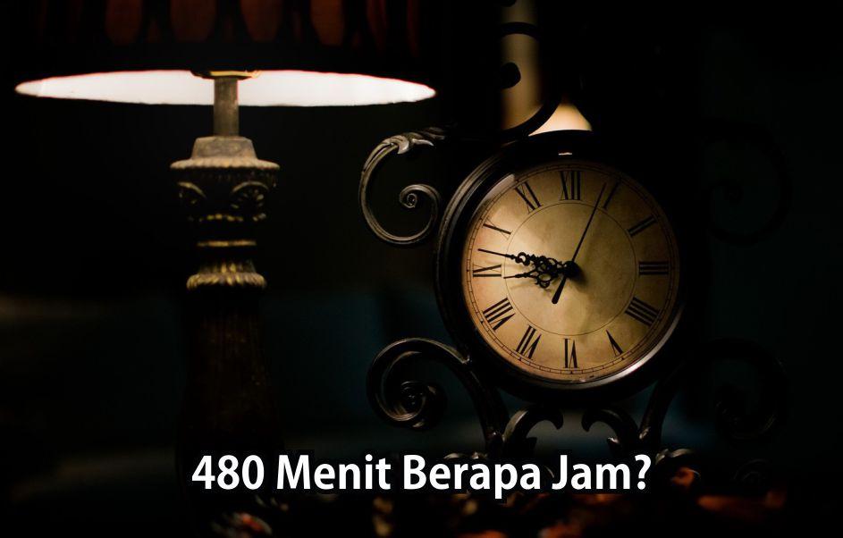 480 Menit Berapa Jam